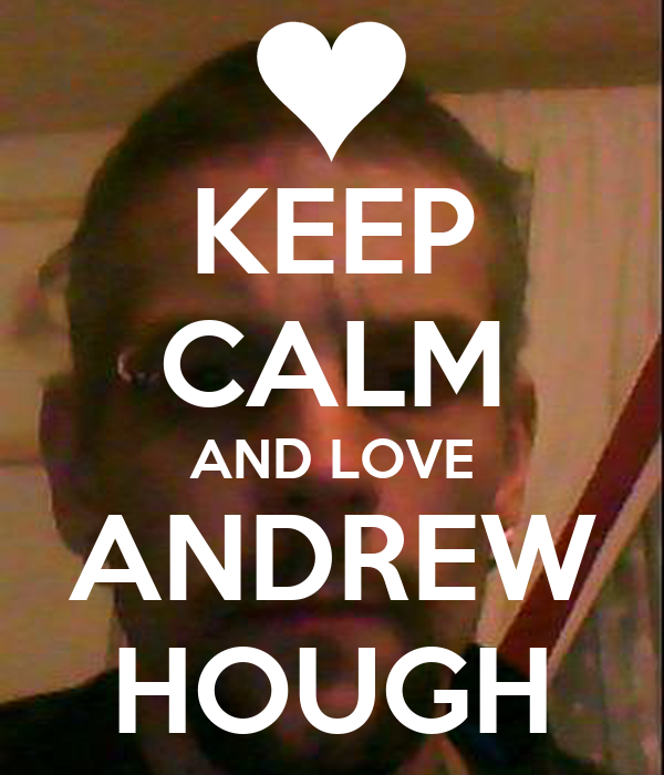 KEEP CALM AND LOVE ANDREW HOUGH