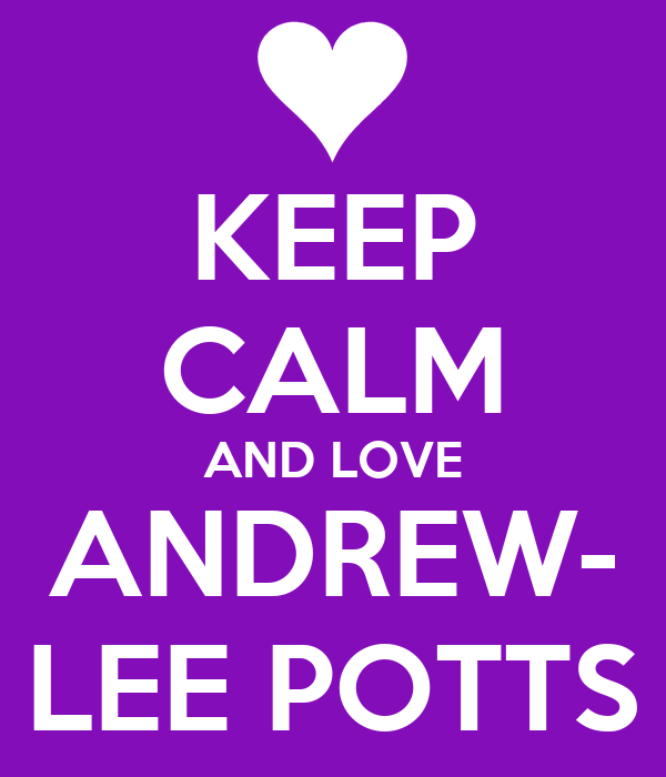 KEEP CALM AND LOVE ANDREW- LEE POTTS