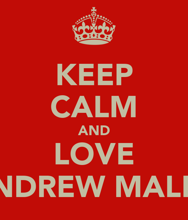 KEEP CALM AND LOVE ANDREW MALEY