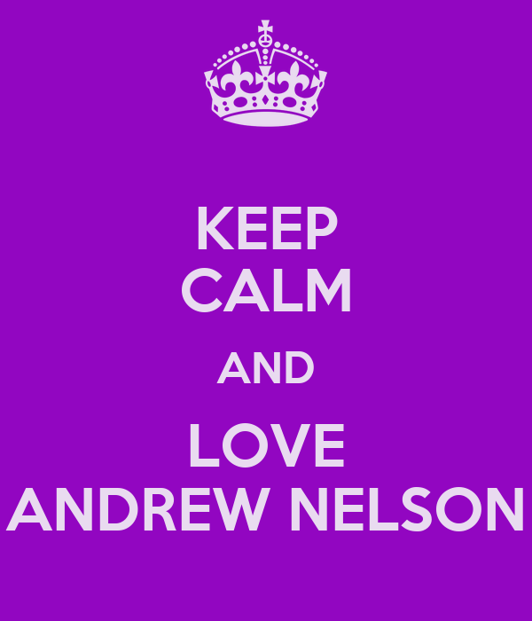 KEEP CALM AND LOVE ANDREW NELSON