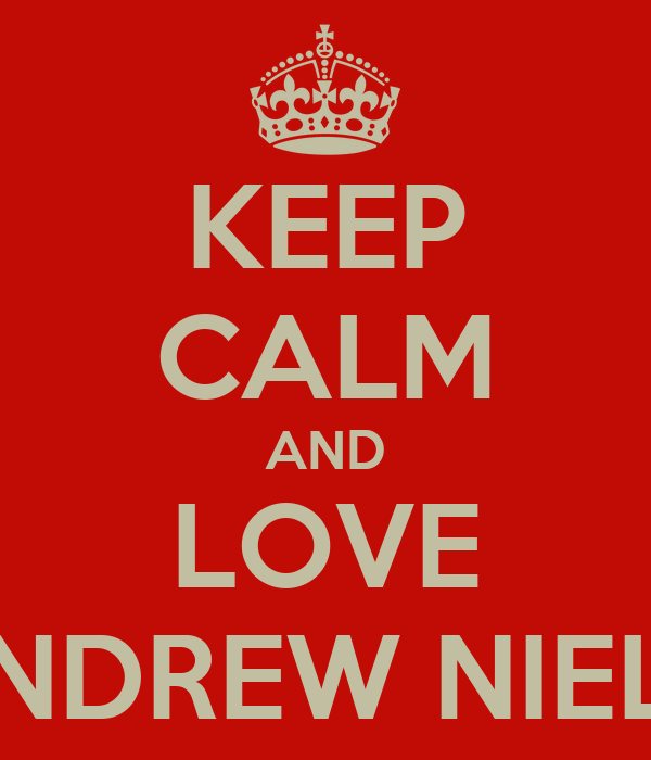 KEEP CALM AND LOVE ANDREW NIELD
