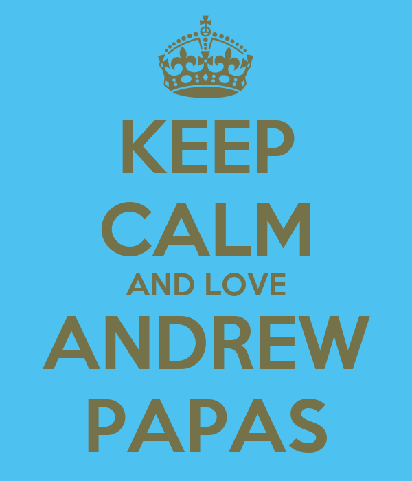 KEEP CALM AND LOVE ANDREW PAPAS
