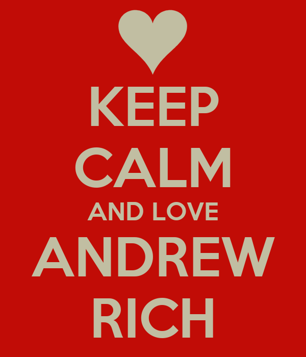 KEEP CALM AND LOVE ANDREW RICH