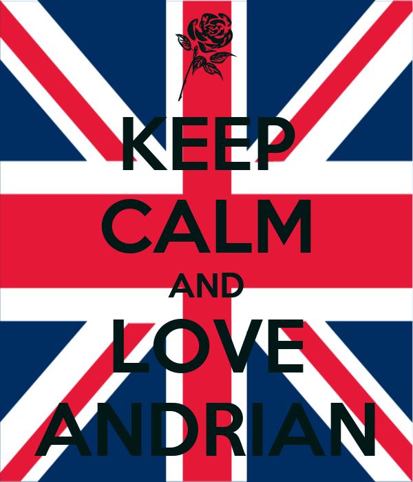 KEEP CALM AND LOVE ANDRIAN