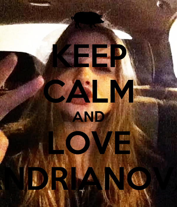 KEEP CALM AND LOVE ANDRIANOVA