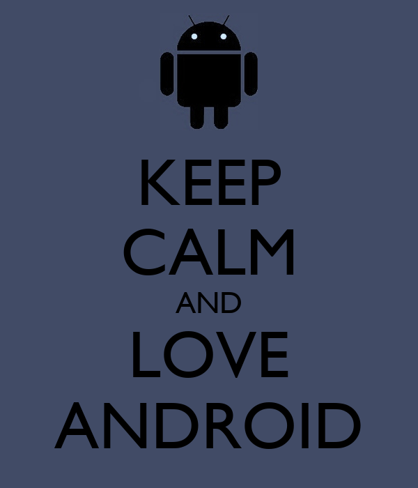 KEEP CALM AND LOVE ANDROID