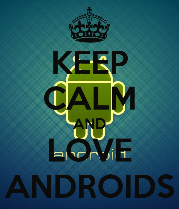 KEEP CALM AND LOVE ANDROIDS