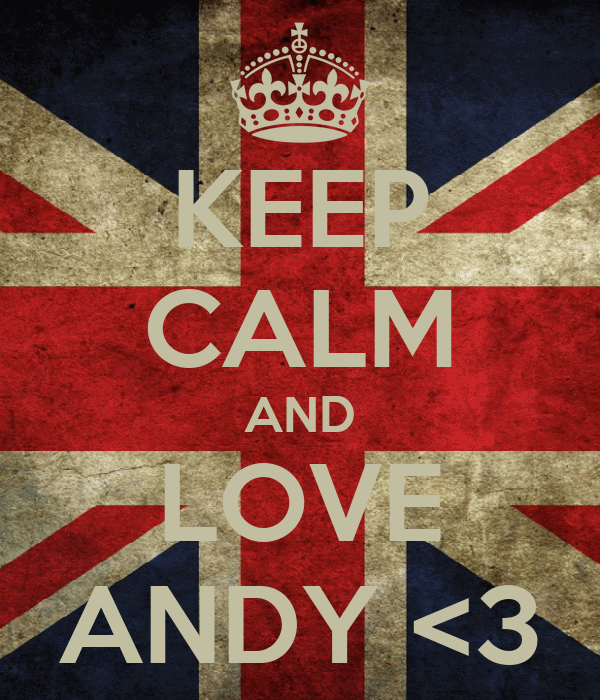 KEEP CALM AND LOVE ANDY <3