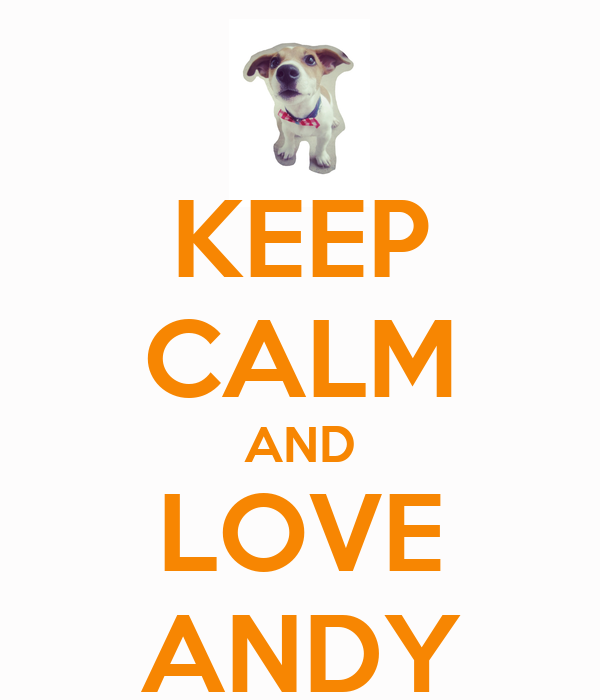 KEEP CALM AND LOVE ANDY