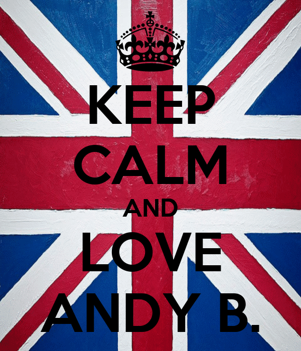 KEEP CALM AND LOVE ANDY B.