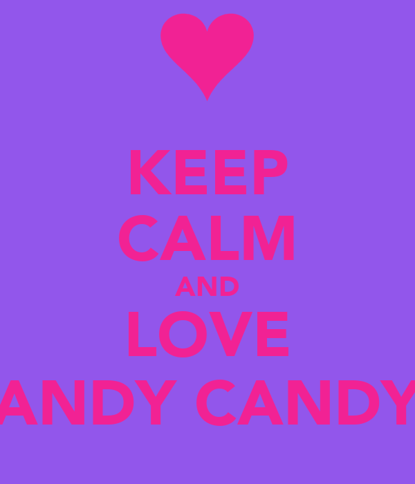 KEEP CALM AND LOVE ANDY CANDY