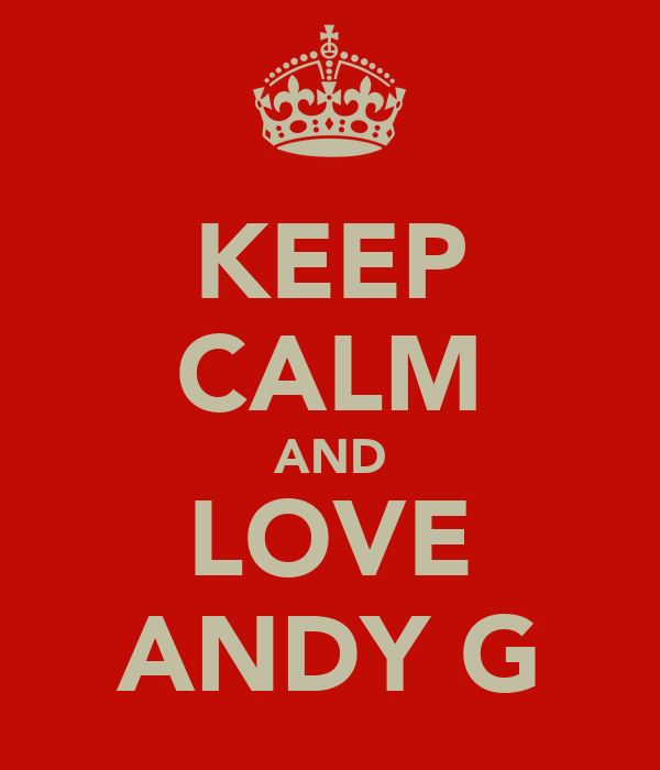 KEEP CALM AND LOVE ANDY G