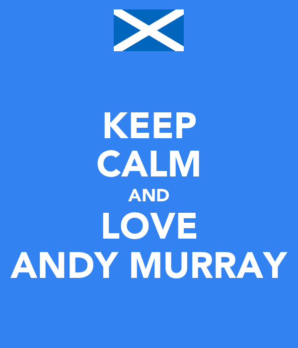 KEEP CALM AND LOVE ANDY MURRAY