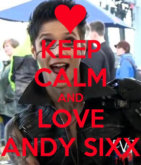 KEEP CALM AND LOVE ANDY SIXX