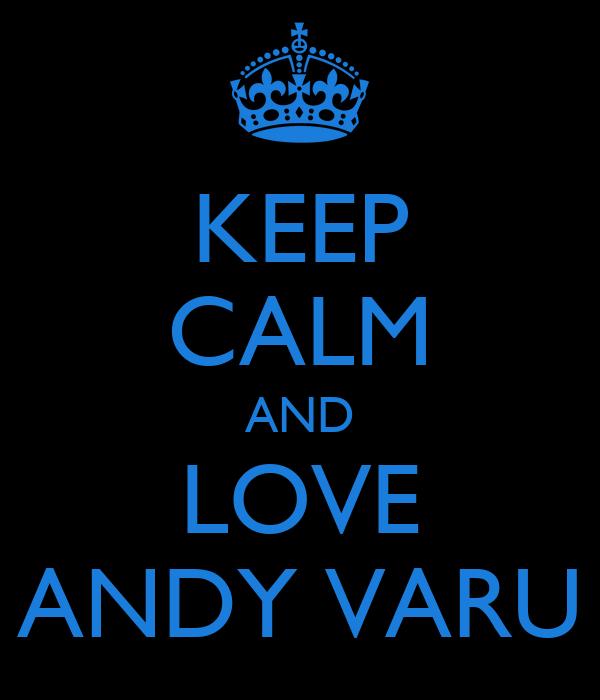 KEEP CALM AND LOVE ANDY VARU