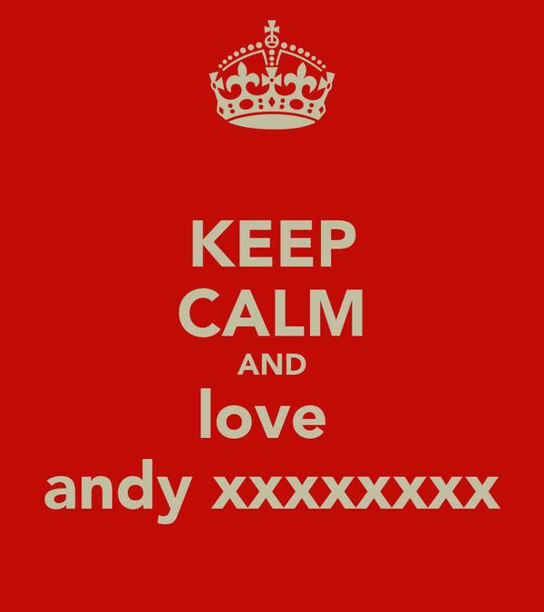 KEEP CALM AND love  andy xxxxxxxx