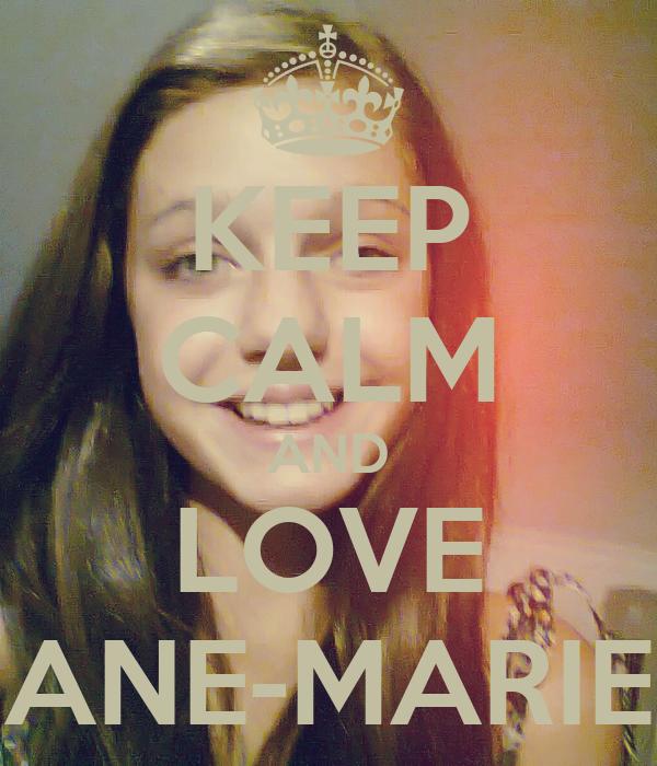 KEEP CALM AND LOVE ANE-MARIE