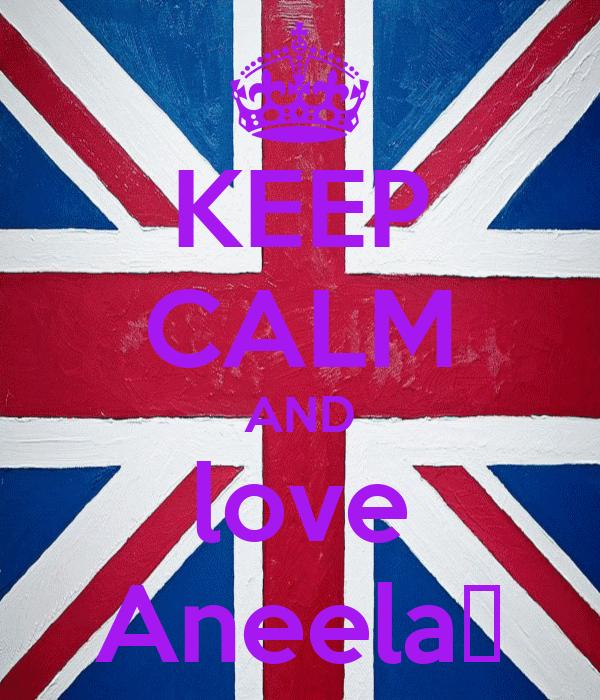 KEEP CALM AND love Aneela♥