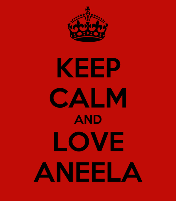KEEP CALM AND LOVE ANEELA