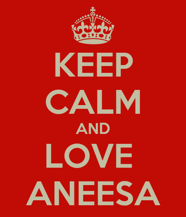 KEEP CALM AND LOVE  ANEESA