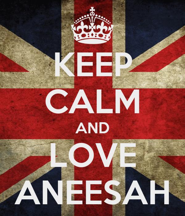 KEEP CALM AND LOVE ANEESAH