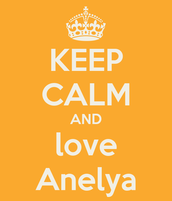 KEEP CALM AND love Anelya