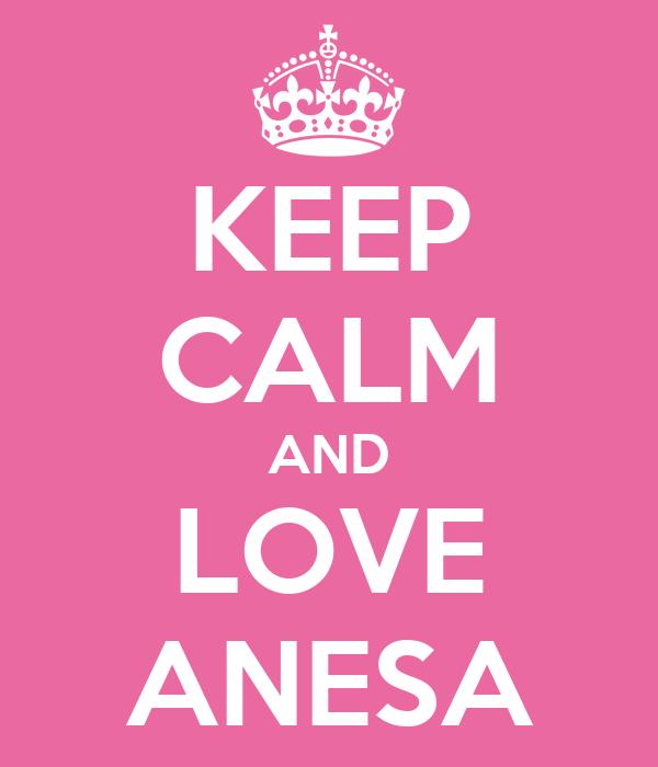 KEEP CALM AND LOVE ANESA