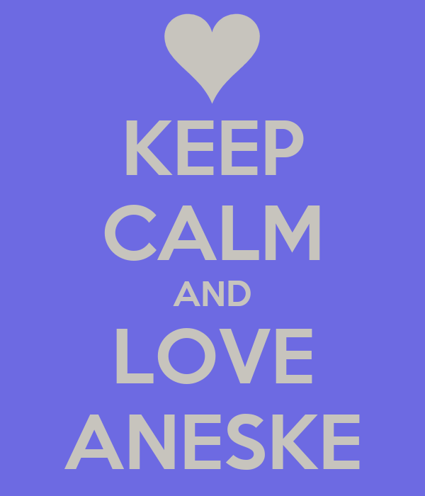 KEEP CALM AND LOVE ANESKE