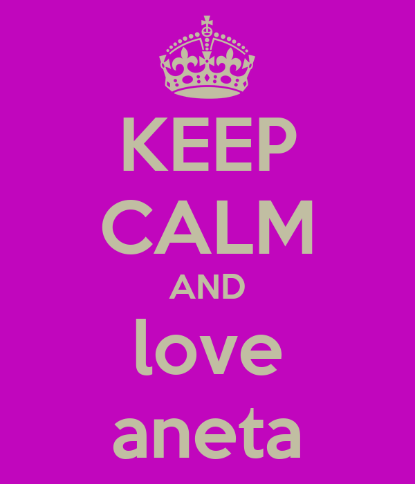 KEEP CALM AND love aneta