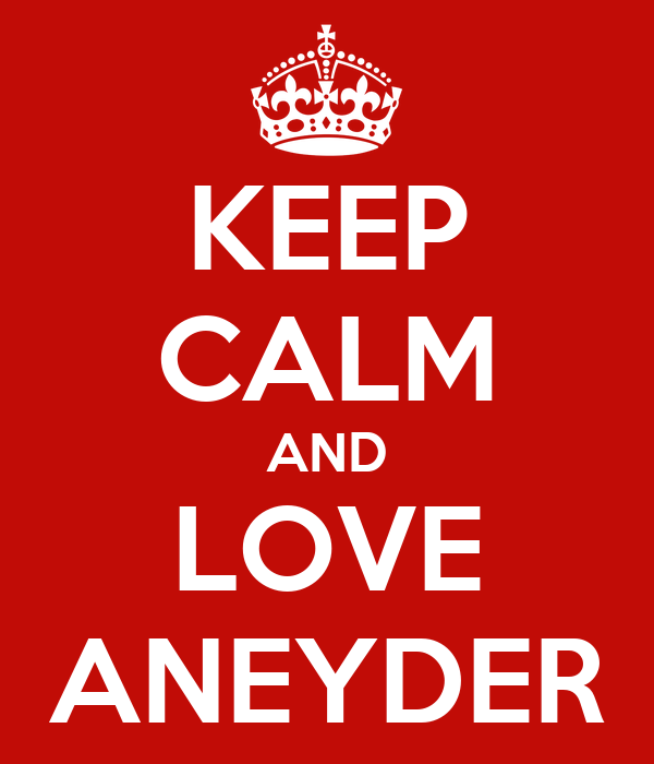 KEEP CALM AND LOVE ANEYDER