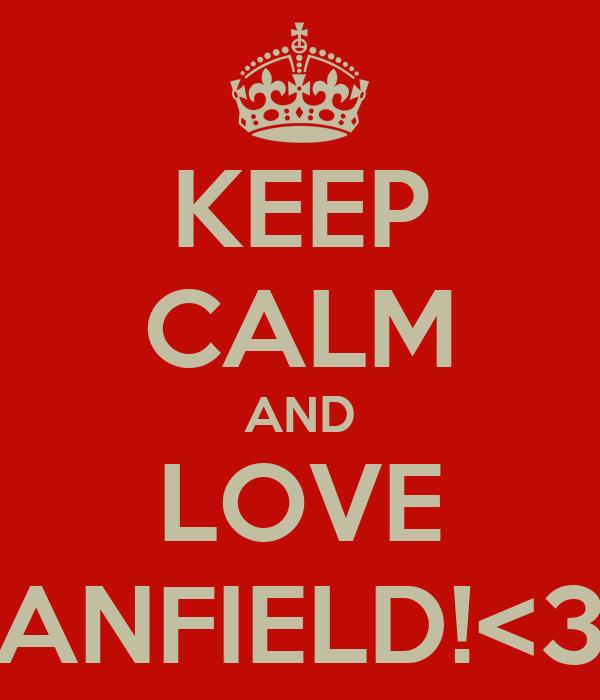 KEEP CALM AND LOVE ANFIELD!<3