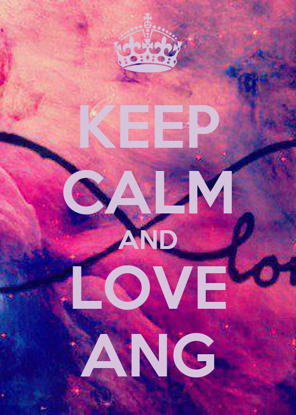 KEEP CALM AND LOVE ANG