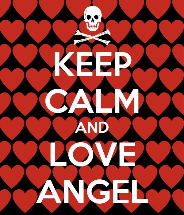KEEP CALM AND LOVE ANGEL