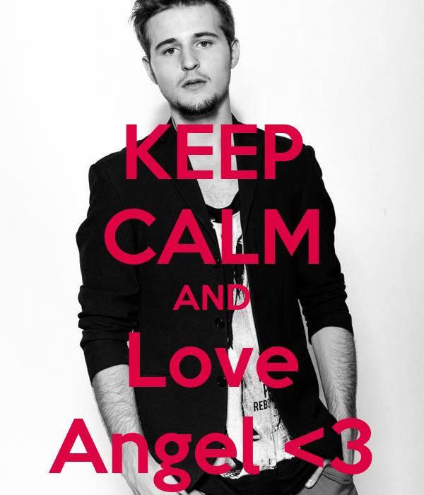 KEEP CALM AND Love Angel <3