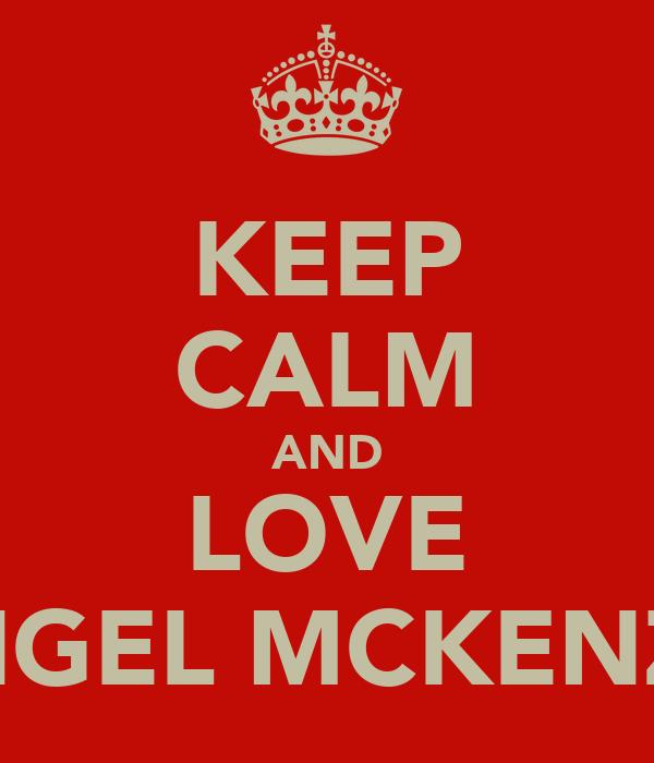 KEEP CALM AND LOVE ANGEL MCKENZIE