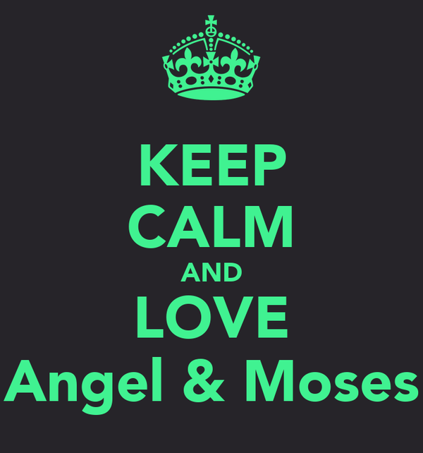 KEEP CALM AND LOVE Angel & Moses