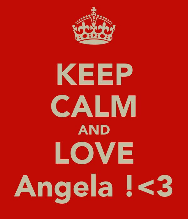 KEEP CALM AND LOVE Angela !<3