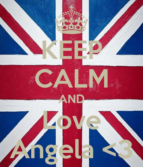 KEEP CALM AND Love Angela <3