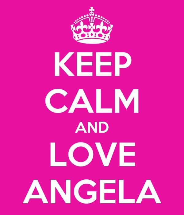 KEEP CALM AND LOVE ANGELA