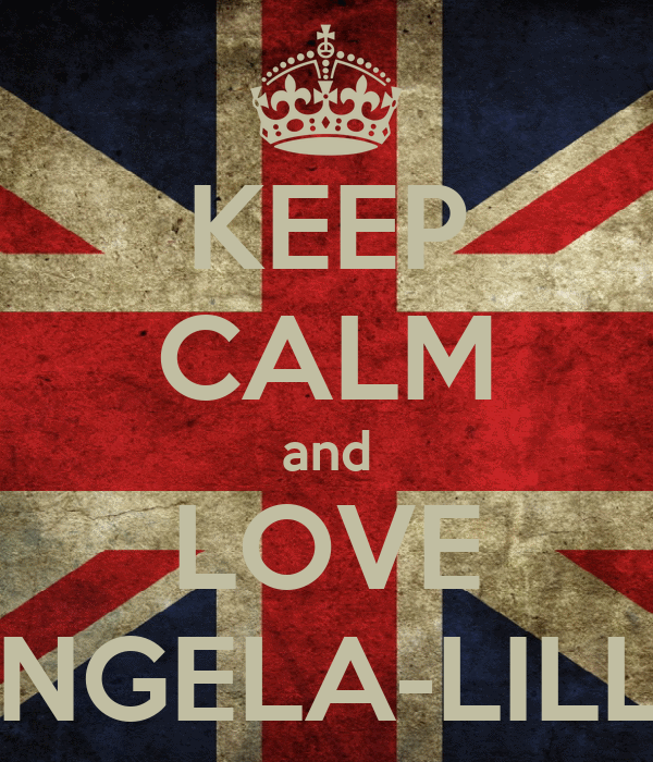 KEEP CALM and LOVE ANGELA-LILLY