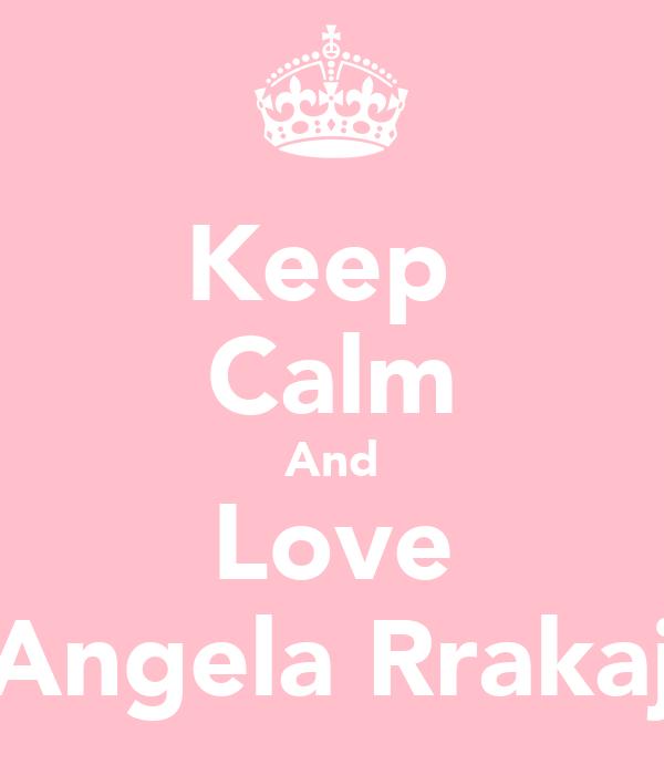 Keep  Calm And Love Angela Rrakaj