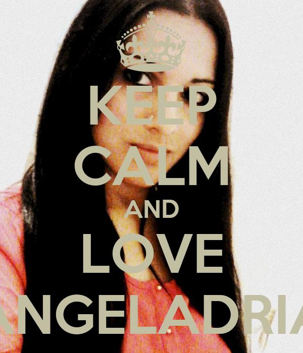 KEEP CALM AND LOVE ANGELADRIA