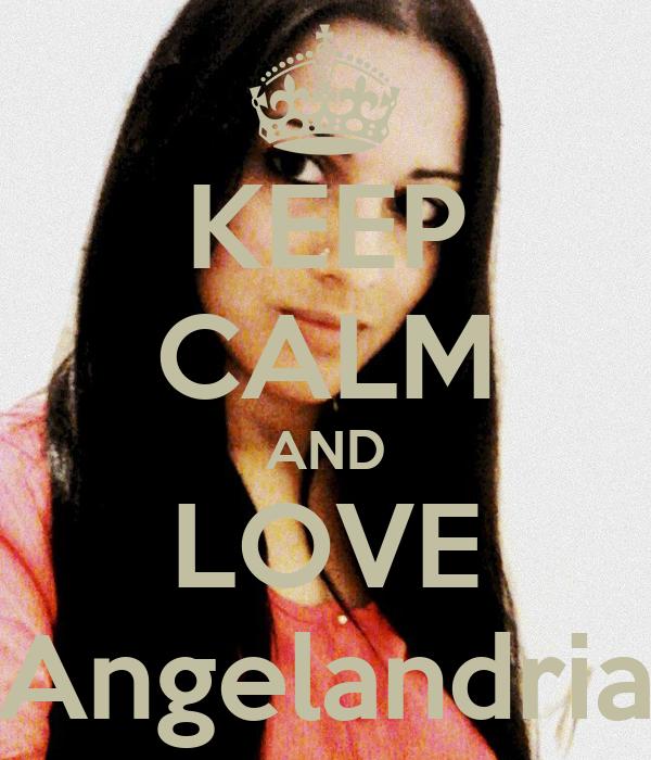 KEEP CALM AND LOVE Angelandria