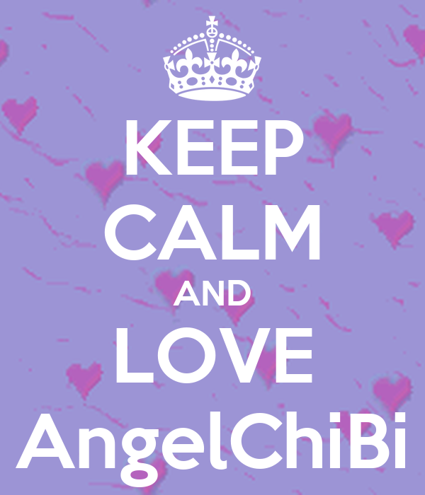 KEEP CALM AND LOVE AngelChiBi
