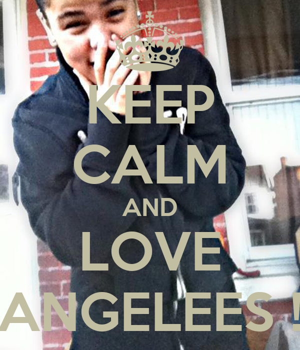 KEEP CALM AND LOVE ANGELEES !