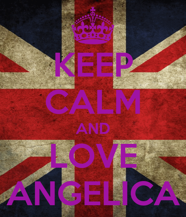 KEEP CALM AND  LOVE  ANGELICA
