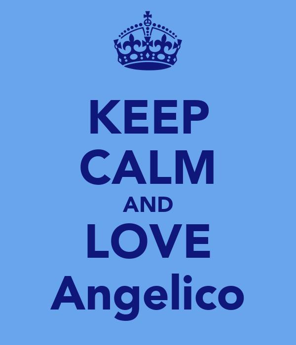 KEEP CALM AND LOVE Angelico