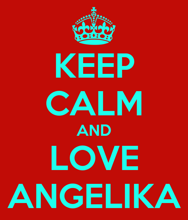 KEEP CALM AND LOVE ANGELIKA