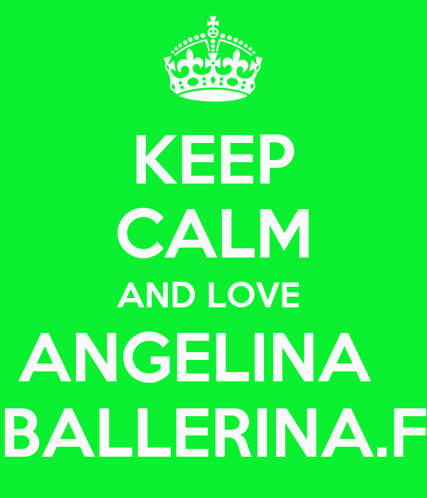 KEEP CALM AND LOVE  ANGELINA   BALLERINA.F