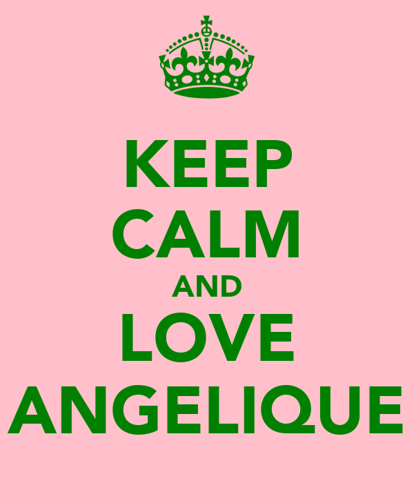 KEEP CALM AND LOVE ANGELIQUE